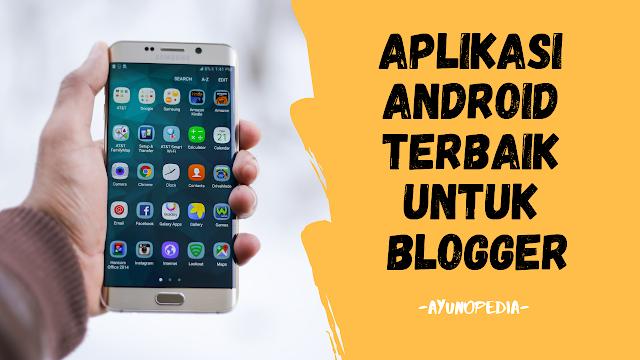 aplikasi android untuk blogger, aplikasi android terbaik untuk blogger agar blogging lebih mudah