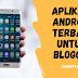 4 Aplikasi Favorit dari 10 Aplikasi Android untuk Blogger - Ayunopedia