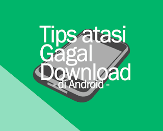 Tips Atasi Gagal Download Android