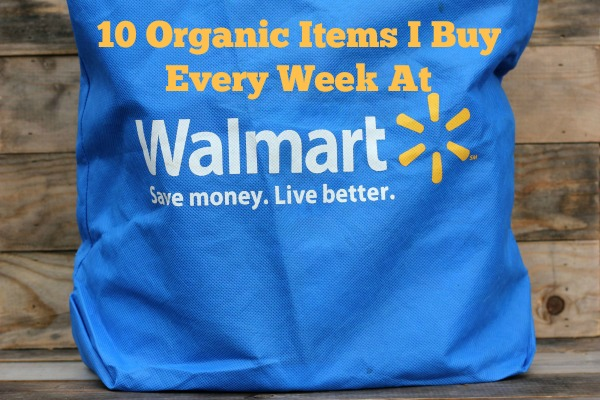 10 Organic Items I Buy Every Week at Walmart