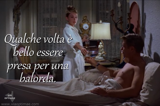Qualche volta è bello essere presa per una balorda, citazione / quote, image © Paramount Pictures 1961 Breakfast at Tiffany's Colazione da Tiffany, text added by Alex for Via Optimae, www.viaoptimae.com
