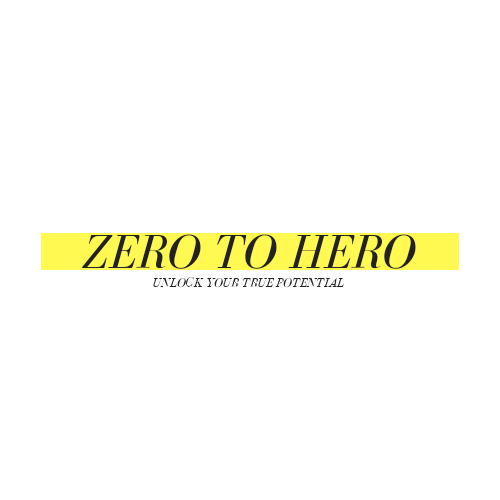 Zero To Hero - Unlock Your True Potential