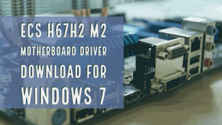 ECS H67H2 M2 Motherboard Driver Download for Windows 7