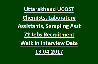 Uttarakhand UCOST Chemists, Laboratory Assistants, Sampling Assistants 72 Govt Jobs Recruitment Walk In Interview Date 13-04-2017