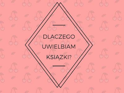 http://czytamogladampisze.blogspot.com/2017/02/dlaczego-uwielbiam-ksiazki.html#more
