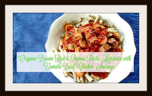 Organic Brown Rice and Quinoa Pasta Marinara with Tomato Basil Chicken Sausage