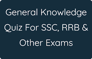 General Knowledge Quiz For SSC, RRB & Other Exams
