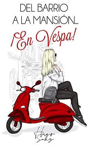 Del barrio a la mansión...¡En Vespa!