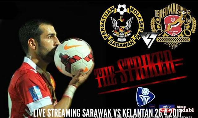 Live Streaming Sarawak vs Kelantan 26.4.2017 Liga Super