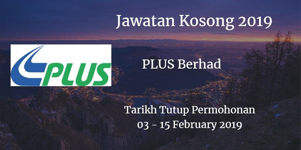 Jawatan Kosong PLUS Berhad 03 - 15 February 2019