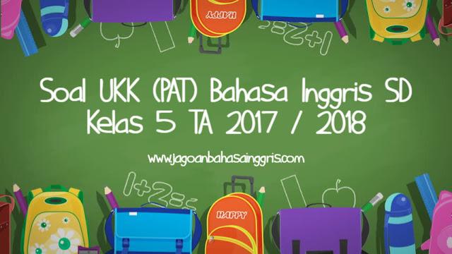 Soal UKK (PAT) Bahasa Inggris SD Kelas 5 TA 2017/2018