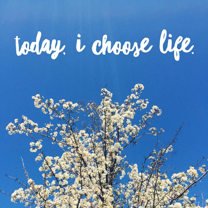 Life is joy. Choose life. // WWW.THEJOYBLOG.NET