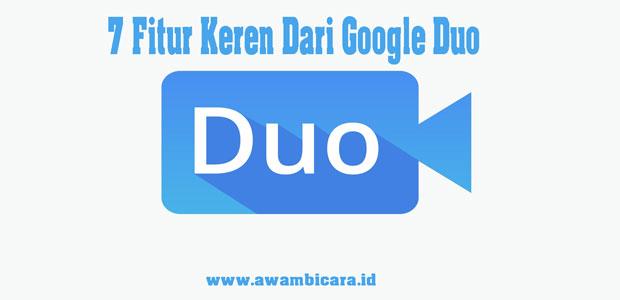 7 fitur keren dari google duo