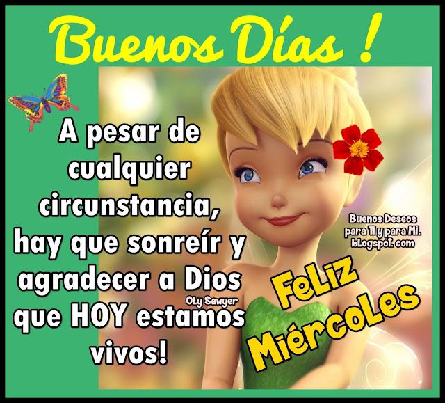 BUENOS DÍAS  A pesar de cualquier  circunstancia, hay que sonreír y agradecer a Dios que HOY estamos vivos  FELIZ MIÉRCOLES