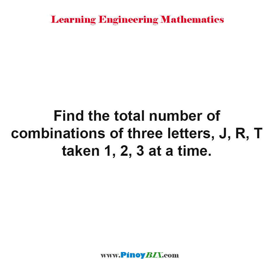 Find the total number of combinations of three letters, J, R, T taken 1, 2, 3 at a time?