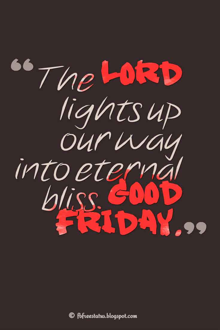"""The Lord lights up our way into eternal bliss. Good Friday."" ,Quotes about good friday"