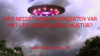 UFO NEDİR? UFOLAR GERÇEKTEN VAR MI? UFO NEREDE GÖRÜLMÜŞTÜR?