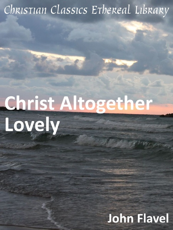 John Flavel-Christ Altogether Lovely-