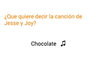 Significado de la canción Chocolate Jesse Joy.