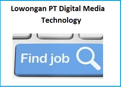Lowongan Kerja PT. Digital Media Technology MM2100 Jawa Barat