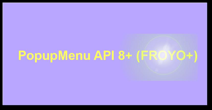 Tutorials Face: PopupMenu in Android API 8+