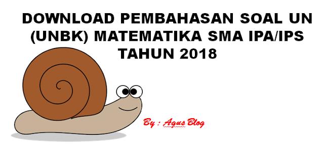 DOWNLOAD PEMBAHASAN SOAL UN (UNBK) MATEMATIKASMA IPA/IPS TAHUN 2018
