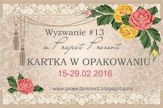 http://projectprezent.blogspot.com/2016/02/kartka-w-opakowaniu-wyzwanie-13.html