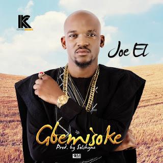 """Music: Joe El – """"Gbemisoke"""" JOEL GBEMISOKE"""