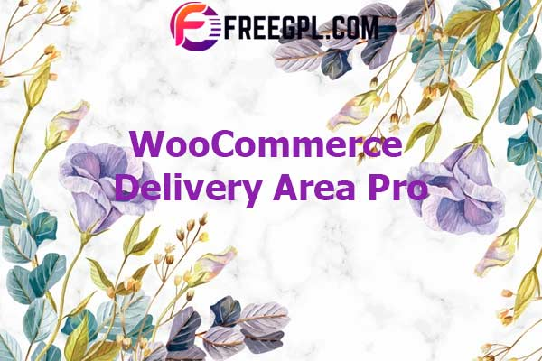 WooCommerce Delivery Area Pro Nulled Download Free