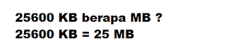 25600 KB berapa MB ? 25600 KB = 25 MB