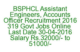 BSPHCL Assistant Engineers, Accounts Officer Recruitment 2016 319 Govt Jobs Apply Online Last Date 30-04-2016
