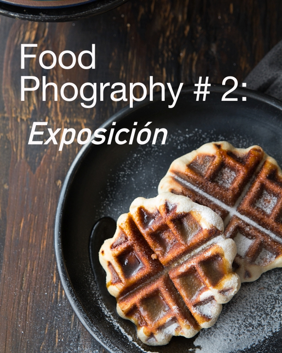 Food Photography #2: Exposición