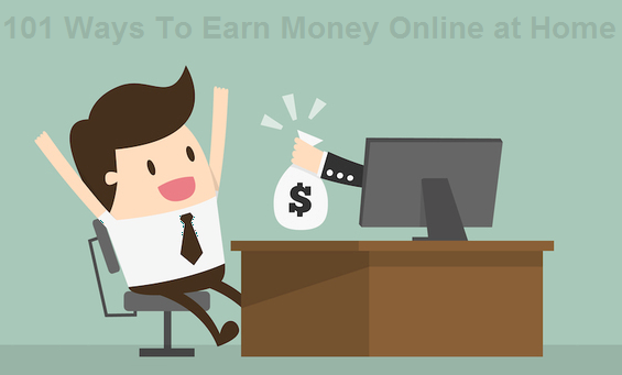 101 Ways To Earn Money Online at Home