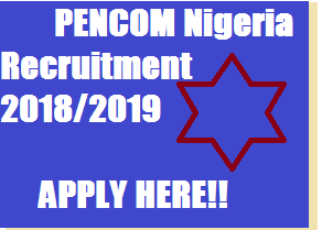 PENCOM NIGERIA RECRUITMENT 2018/2019 | APPLICATION REQUIREMENTS AND GUIDES