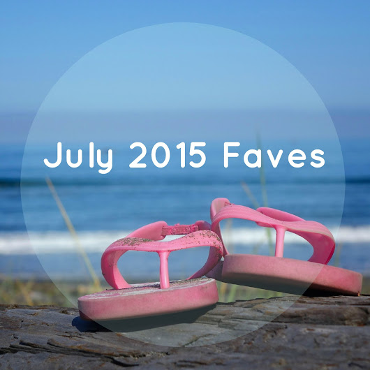 Monthly Faves: July 2015