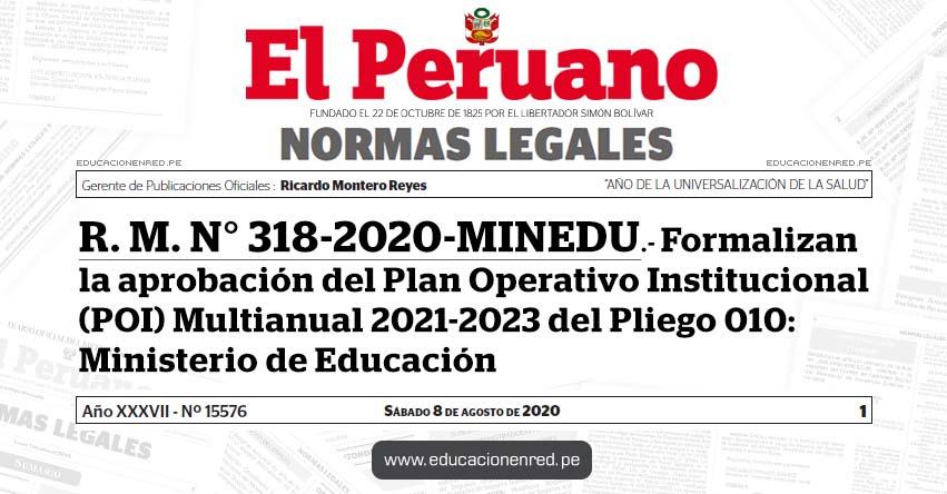 R. M. N° 318-2020-MINEDU.- Formalizan la aprobación del Plan Operativo Institucional (POI) Multianual 2021-2023 del Pliego 010: Ministerio de Educación