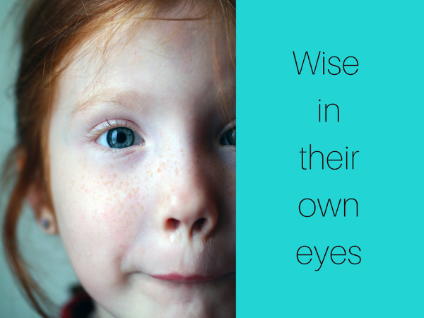 """How To Solve The """"Wise In Their Own Eyes"""" Problem"""