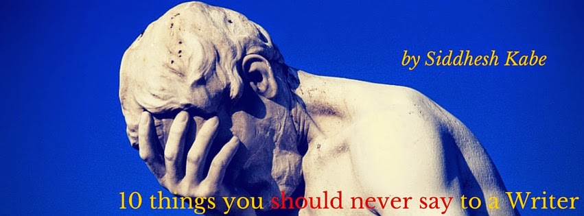 10 Insane Things You Should Never Say To A Writer