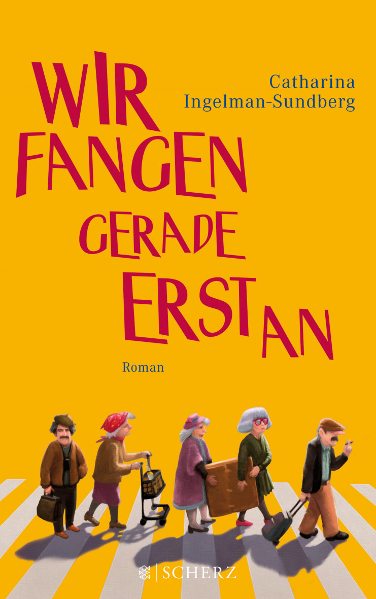 Cover illustration for German edition of a novel by Catharina Ingelman-Sundberg - wir fangen gerade erst an, a group of old people cross the street. A graphical background in orange with typography makes this whimsical cover pop out.