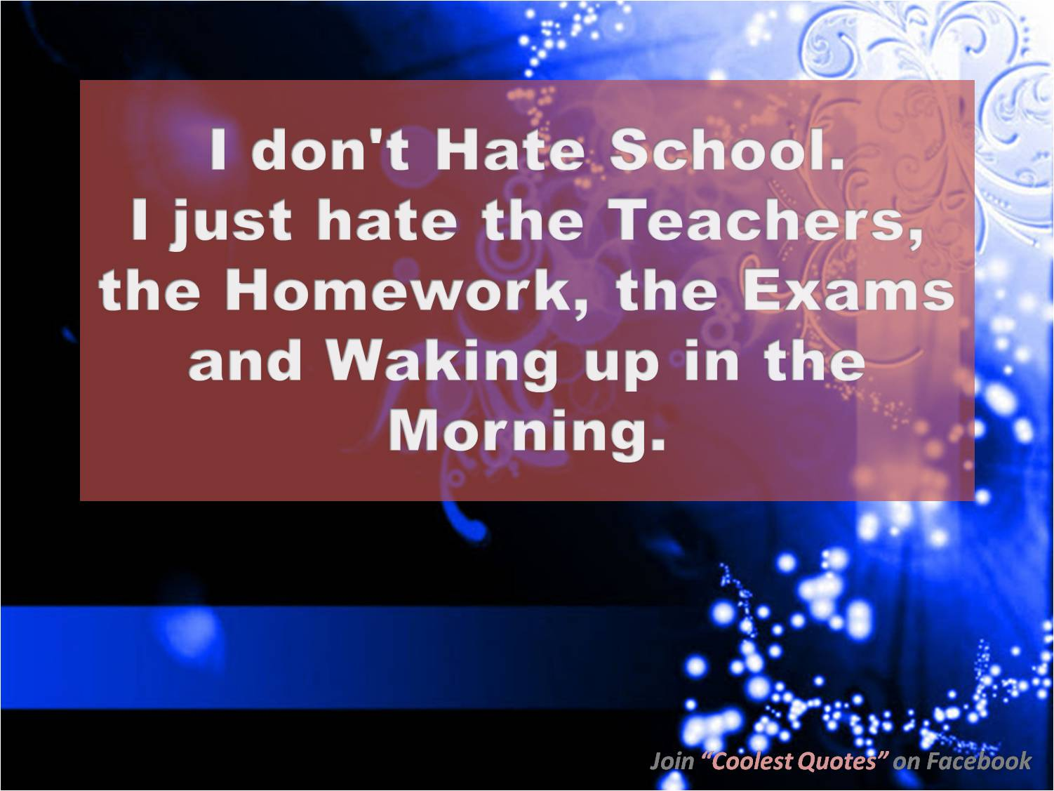 My Coolest Quotes: I Don't Hate School But