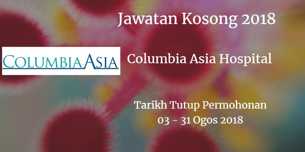 Jawatan Kosong Columbia Asia Hospital - Puchong 03 - 31 Ogos 2018