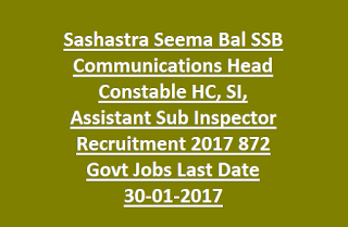 Sashastra Seema Bal SSB Communications Head Constable HC, SI, Assistant Sub Inspector Recruitment 2017 872 Govt Jobs Last Date 30-01-2017