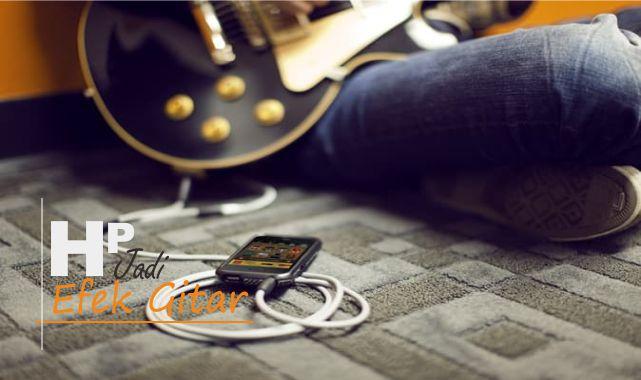 Mudahnya Merubah HP Android Jadi Efek Gitar