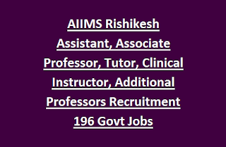 AIIMS Rishikesh Assistant, Associate Professor, Tutor, Clinical Instructor, Additional Professor, Professors Recruitment 196 Govt Jobs