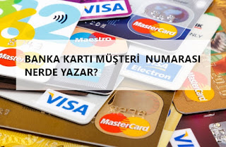 Banka kartı müşteri numarası nerde yazar