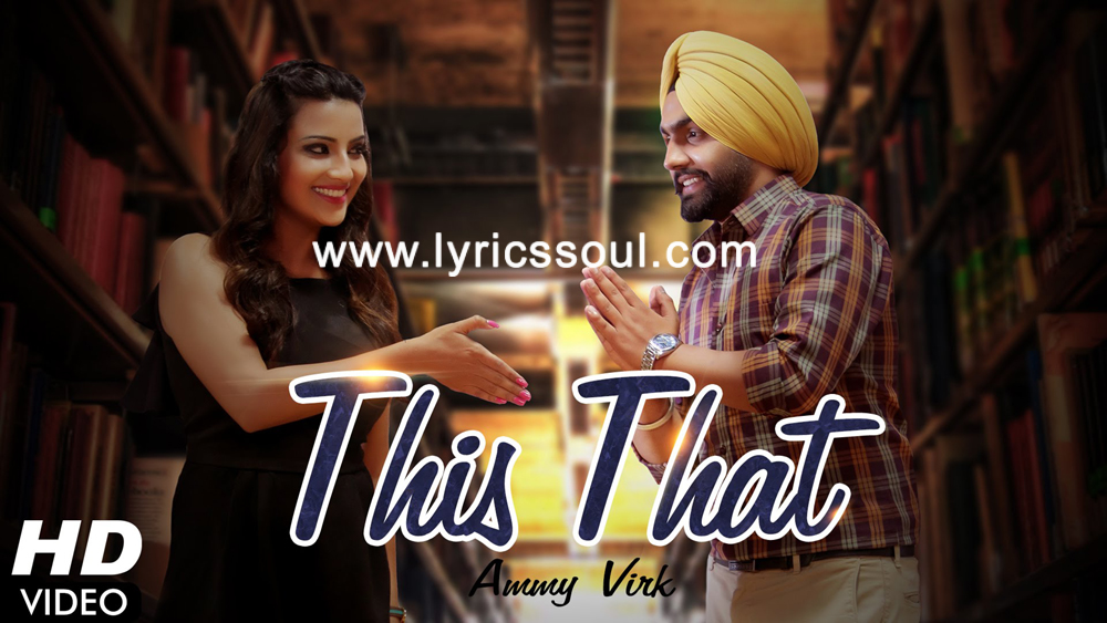 The This That lyrics from 'Dil Wali Gal', The song has been sung by Ammy Virk, , . featuring Ammy Virk, , , . The music has been composed by B Praak, , . The lyrics of This That has been penned by Jaani,