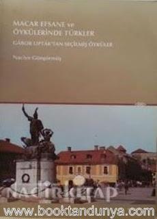 Gabor Liptak - Macar Efsane Ve Öykülerinde Türkler