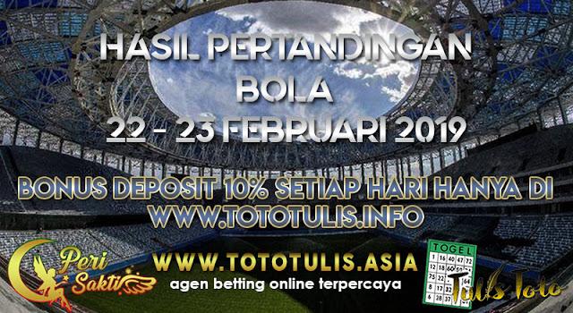 HASIL PERTANDINGAN BOLA 22 – 23 FEBRUARI 2019
