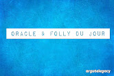 Oracle & Folly du Jour