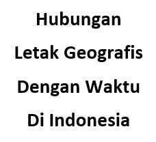 Hubungan Letak Geografis Dengan Waktu Di Indonesia